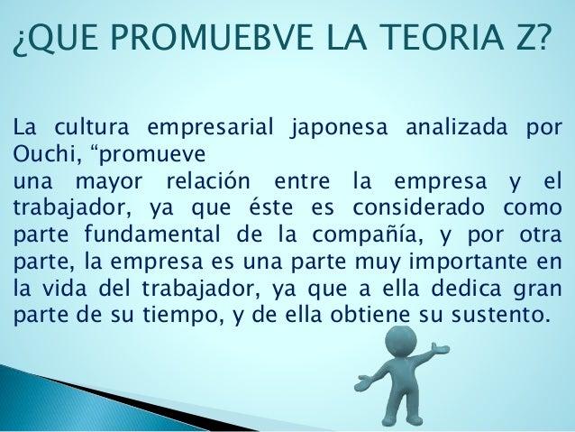 """¿QUE PROMUEBVE LA TEORIA Z?  La cultura empresarial japonesa analizada por  Ouchi, """"promueve  una mayor relación entre la ..."""