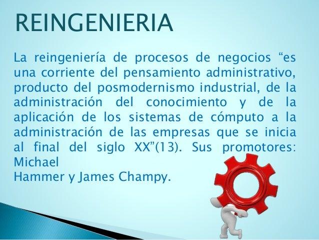 """REINGENIERIA  La reingeniería de procesos de negocios """"es  una corriente del pensamiento administrativo,  producto del pos..."""