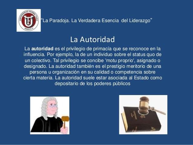 """""""La Paradoja. La Verdadera Esencia del Liderazgo"""" La Autoridad La autoridad es el privilegio de primacía que se reconoce e..."""