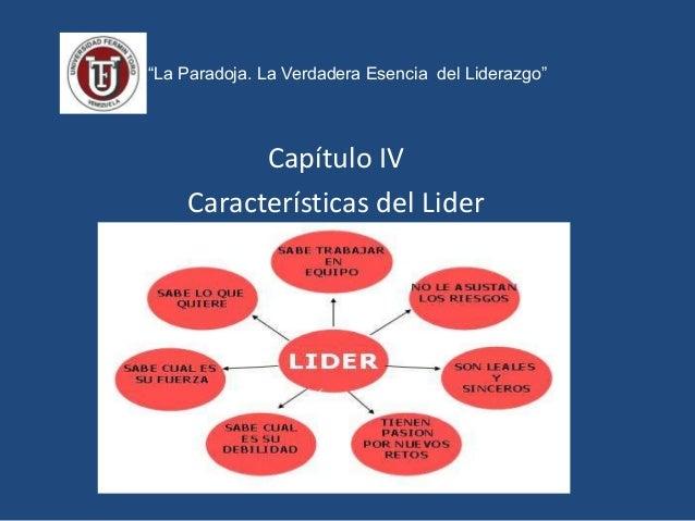 """""""La Paradoja. La Verdadera Esencia del Liderazgo"""" Capítulo IV Características del Lider"""