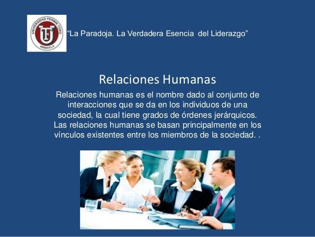 """""""La Paradoja. La Verdadera Esencia del Liderazgo"""" Relaciones Humanas Relaciones humanas es el nombre dado al conjunto de i..."""