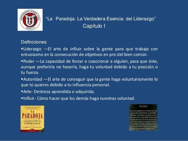""""""" """"La Paradoja. La Verdadera Esencia del Liderazgo"""" Capítulo I Definiciones Liderazgo —El arte de influir sobre la gente ..."""