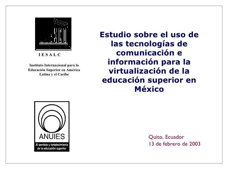 Estudio sobre el uso de las tecnologías de comunicación e información para la virtualización de la educación superior en M...