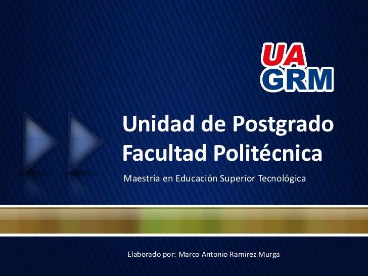 Unidad de PostgradoFacultad Politécnica<br />Maestría en Educación Superior Tecnológica<br />Elaboradopor: Marco Antonio R...
