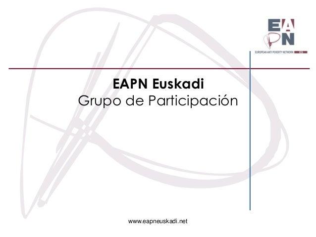 www.eapneuskadi.net EAPN Euskadi Grupo de Participación
