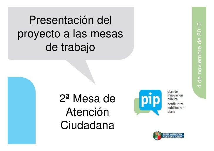 Presentación del                       4 de noviembre de 2010proyecto a las mesas     de trabajo       2ª Mesa de        A...