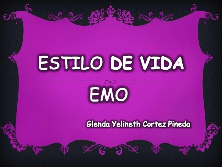 ESTILO DE VIDA<br />EMO<br />Glenda Yelineth Cortez Pineda<br />