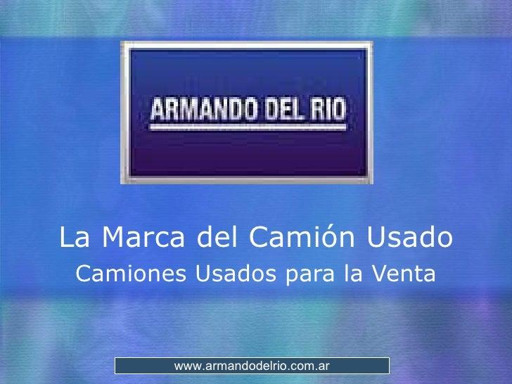 Armando del Rio La Marca del Camión Usado Camiones Usados para la Venta www.armandodelrio.com.ar
