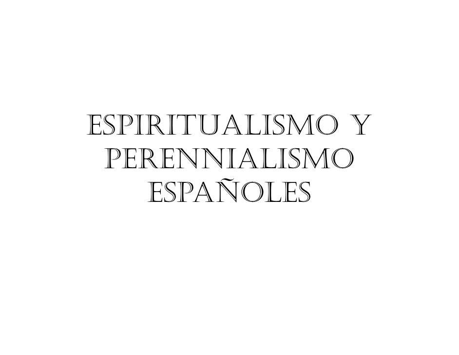 ESPIRITUALISMO Y PERENNIALISMO    ESPAÑOLES