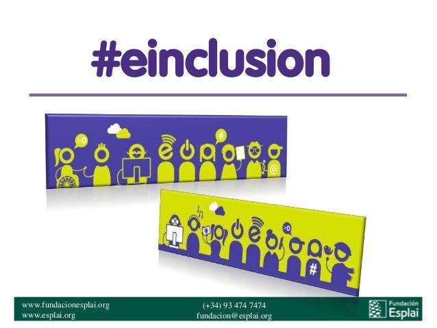 www.fundacionesplai.orgwww.esplai.org(+34) 93 474 7474fundacion@esplai.org#einclusion
