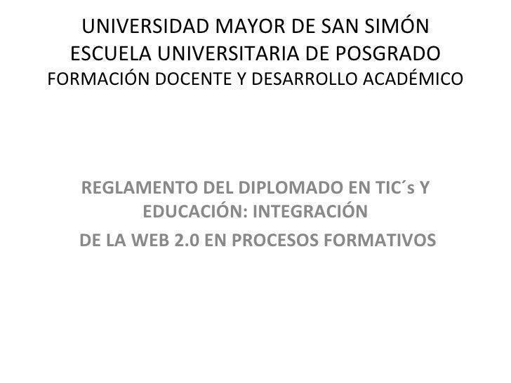 UNIVERSIDAD MAYOR DE SAN SIMÓN ESCUELA UNIVERSITARIA DE POSGRADO FORMACIÓN DOCENTE Y DESARROLLO ACADÉMICO REGLAMENTO DEL D...