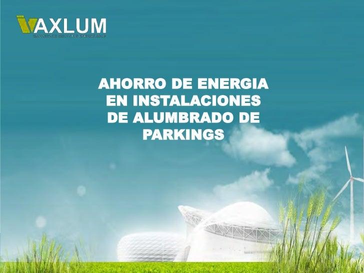 AHORRO DE ENERGIA EN INSTALACIONES DE ALUMBRADO DE     PARKINGS