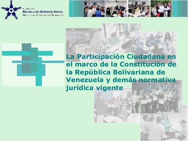 La Participación Ciudadana en el marco de la Constitución de la República Bolivariana de Venezuela y demás normativa juríd...