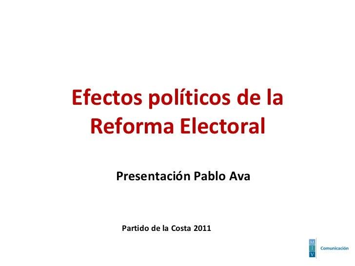 Efectos políticos de la Reforma Electoral Presentación Pablo Ava Partido de la Costa 2011