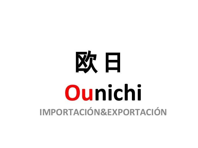 欧日 Ounichi  IMPORTACIÓN&EXPORTACIÓN