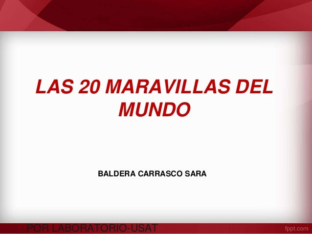 LAS 20 MARAVILLAS DEL MUNDO POR LABORATORIO-USAT BALDERA CARRASCO SARA
