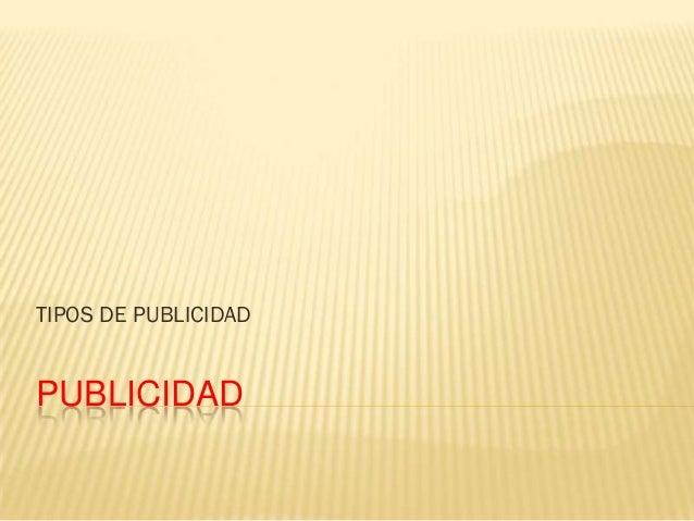 TIPOS DE PUBLICIDAD  PUBLICIDAD