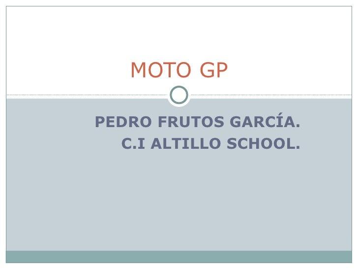 PEDRO FRUTOS GARCÍA. C.I ALTILLO SCHOOL. MOTO GP