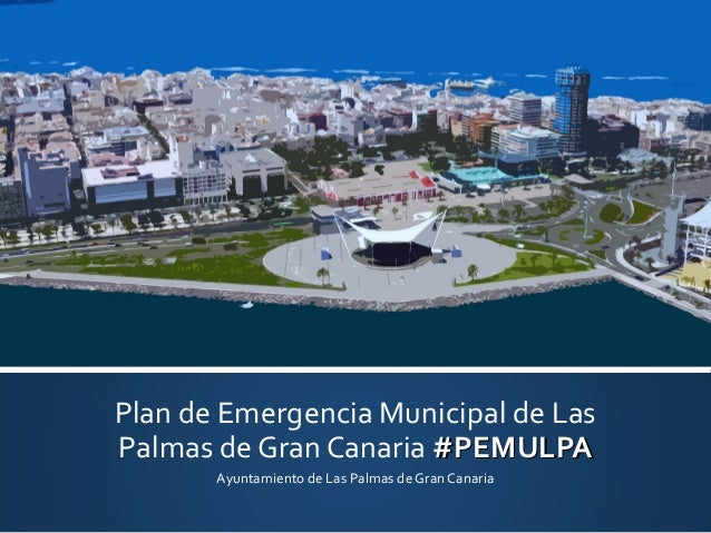 Plan de Emergencia Municipal de Las Palmas de Gran Canaria #PEMULPA Ayuntamiento de Las Palmas de Gran Canaria