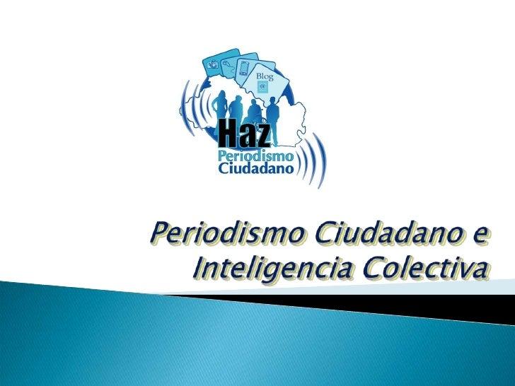 Periodismo Ciudadano e Inteligencia Colectiva<br />