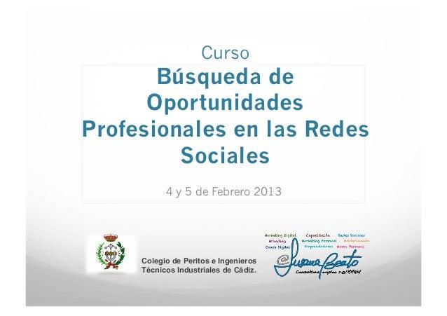 Curso       Búsqueda de      OportunidadesProfesionales en las Redes         Sociales           4 y 5 de Febrero 2013     ...