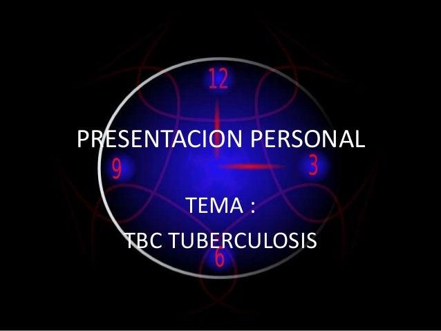 PRESENTACION PERSONALTEMA :TBC TUBERCULOSIS