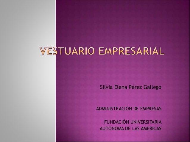 Silvia Elena Pérez Gallego  ADMINISTRACIÓN DE EMPRESAS  FUNDACIÓN UNIVERSITARIA  AUTÓNOMA DE LAS AMÉRICAS