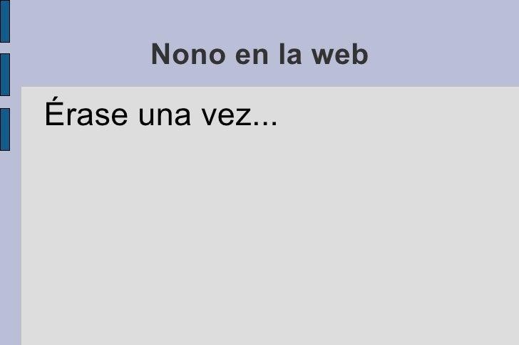 Nono en la web <ul>Érase una vez... </ul>