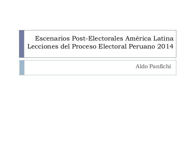 Escenarios Post-Electorales América Latina  Lecciones del Proceso Electoral Peruano 2014  Aldo Panfichi