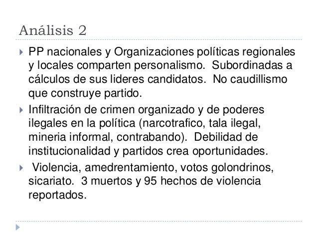 Análisis 2   PP nacionales y Organizaciones políticas regionales  y locales comparten personalismo. Subordinadas a  cálcu...