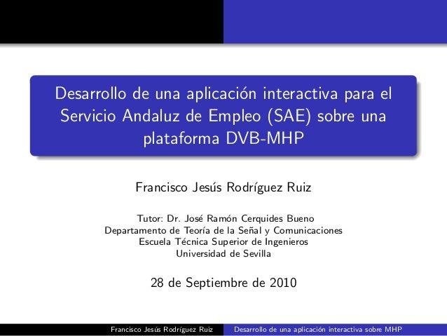 Desarrollo de una aplicaci´on interactiva para elServicio Andaluz de Empleo (SAE) sobre unaplataforma DVB-MHPFrancisco Jes...