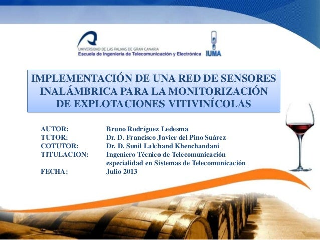 IMPLEMENTACIÓN DE UNA RED DE SENSORES INALÁMBRICA PARA LA MONITORIZACIÓN DE EXPLOTACIONES VITIVINÍCOLAS AUTOR: TUTOR: COTU...