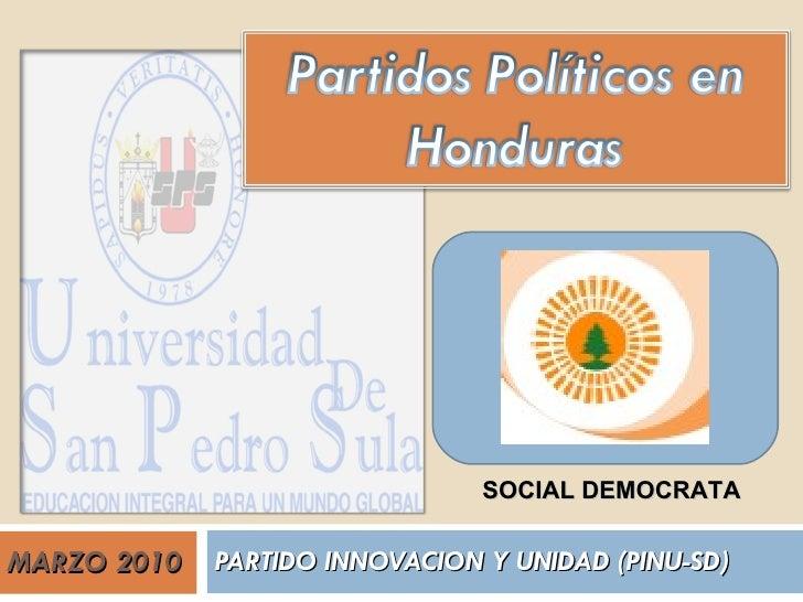 MARZO 2010 PARTIDO INNOVACION Y UNIDAD (PINU-SD) SOCIAL DEMOCRATA