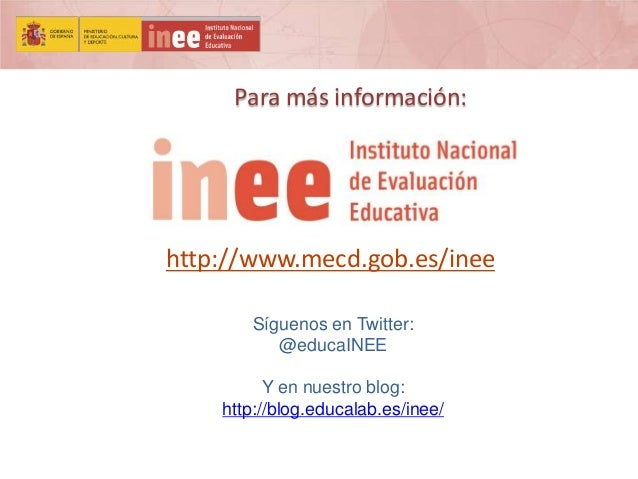 Para más información:  http://www.mecd.gob.es/inee Síguenos en Twitter: @educaINEE Y en nuestro blog: http://blog.educalab...