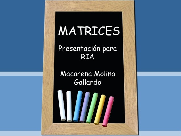 Presentación paraRIAMacarena MolinaGallardoMATRICES