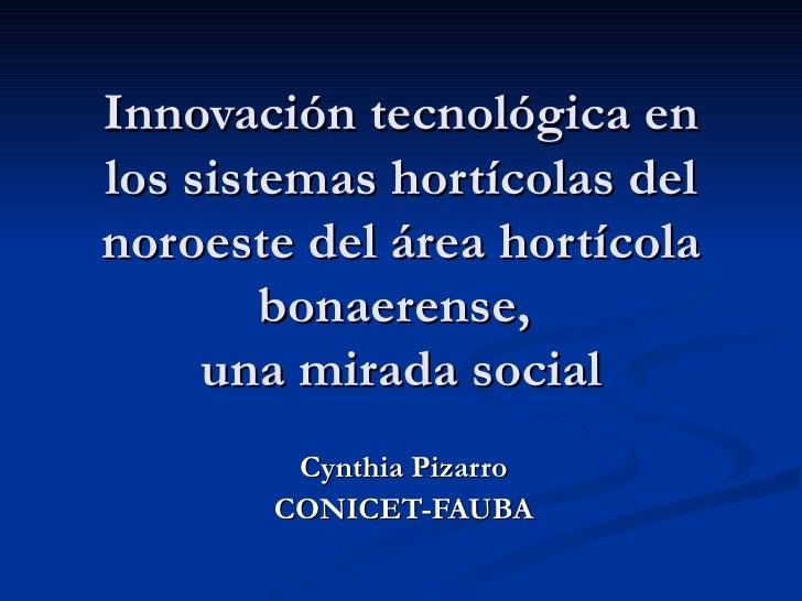 Innovación tecnológica en los sistemas hortícolas del noroeste del área hortícola bonaerense,  una mirada social Cynthia P...
