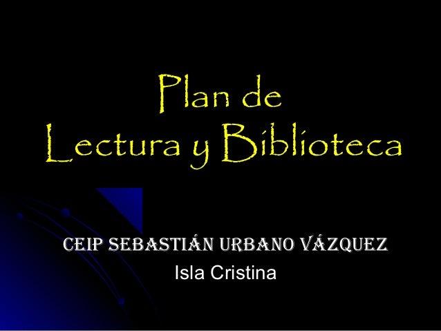 Plan dePlan de Lectura y BibliotecaLectura y Biblioteca CEIP SEbaStIán Urbano VázqUEzCEIP SEbaStIán Urbano VázqUEz Isla Cr...