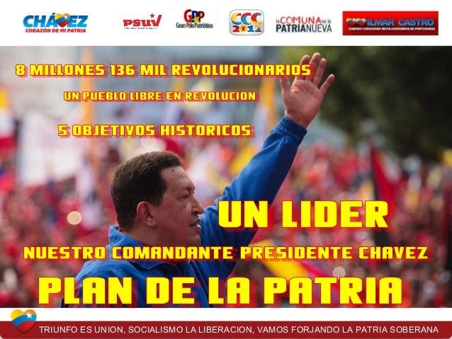 TRIUNFO ES UNION, SOCIALISMO LA LIBERACION, VAMOS FORJANDO LA PATRIA SOBERANA