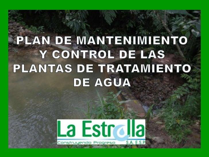 PLAN DE MANTENIMIENTO <br />Y CONTROL DE LAS PLANTAS DE TRATAMIENTO DE AGUA <br />