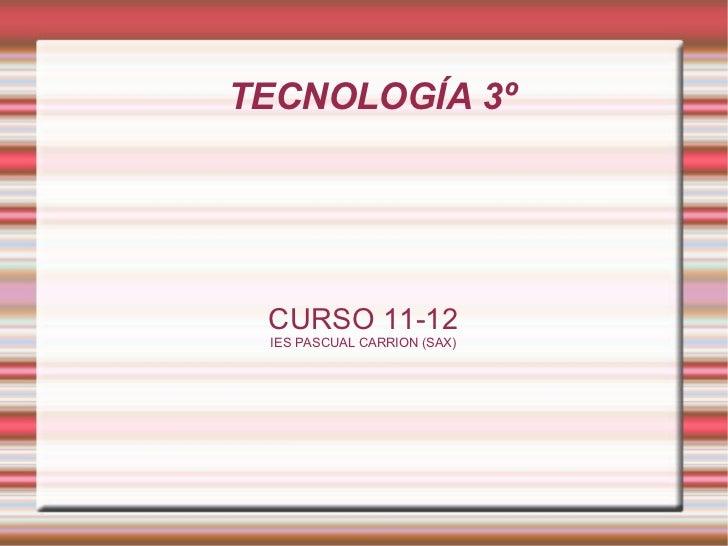 TECNOLOGÍA 3º CURSO 11-12 IES PASCUAL CARRION (SAX)
