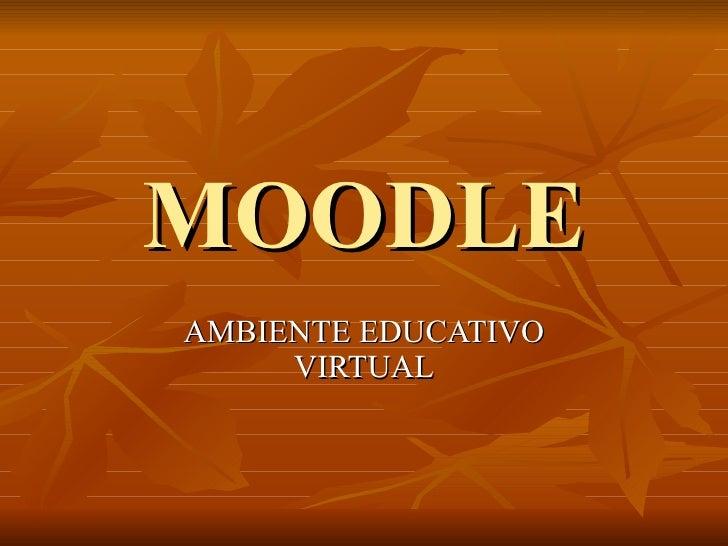 MOODLE AMBIENTE EDUCATIVO VIRTUAL