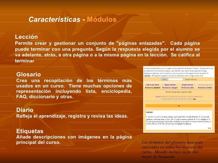 Características -  Módulos Glosario Crea una recopilación de los términos más usados en un curso.  Tiene muchas opciones d...