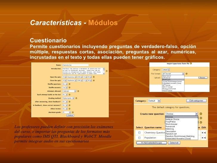 Características -  Módulos Cuestionario Permite cuestionarios incluyendo preguntas de verdadero-falso, opción múltiple, re...