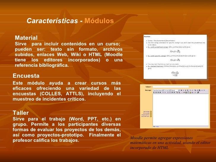 Características  -  Módulos Encuesta Este módulo ayuda a crear cursos más eficaces ofreciendo una variedad de las encuesta...