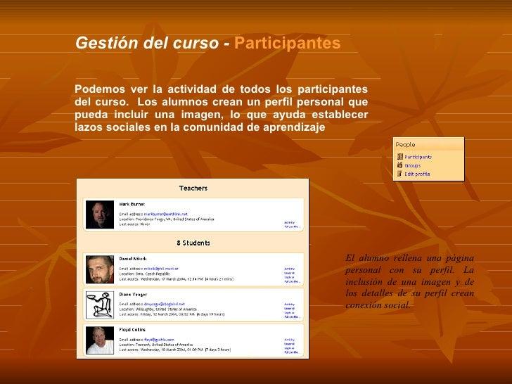 Gestión del curso -  Participantes Podemos ver la actividad de todos los participantes del curso.  Los alumnos crean un pe...