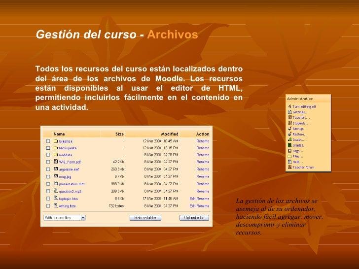Gestión del curso -  Archivos Todos los recursos del curso están localizados dentro del área de los archivos de Moodle. Lo...