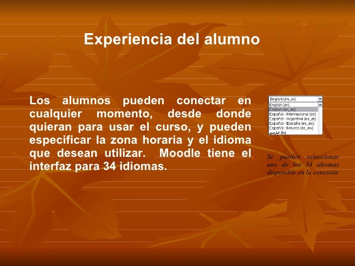 Experiencia del alumno Se pueden seleccionar uno de los 34 idiomas disponible en la conexión Los alumnos pueden conectar e...