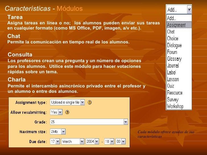 Características -  Módulos Tarea Asigna tareas en línea o no;  los alumnos pueden enviar sus tareas en cualquier formato (...