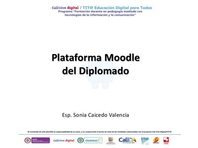 Esp. Sonia Caicedo Valencia Plataforma Moodle del Diplomado