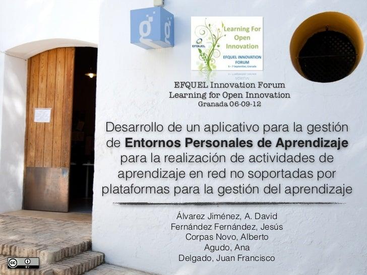 EFQUEL Innovation Forum           Learning for Open Innovation                 Granada 06-09-12Desarrollo de un aplicativo...